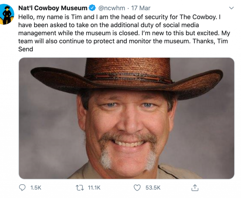 "A screen grab of a tweet which reads: ""Hello, my name is Tim and I am the head of security for The Cowboy. I have been asked to take on the additional duty of social media management while the museum is closed. I'm new to this but excited. My team will also continue to protect and monitor the museum. Thanks, Tim Send"""
